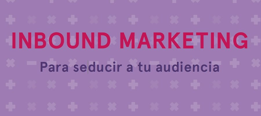 Guía de inbound marketing para seducir a tu audiencia